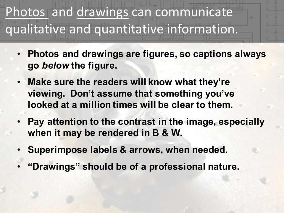 Photos and drawings can communicate qualitative and quantitative information.