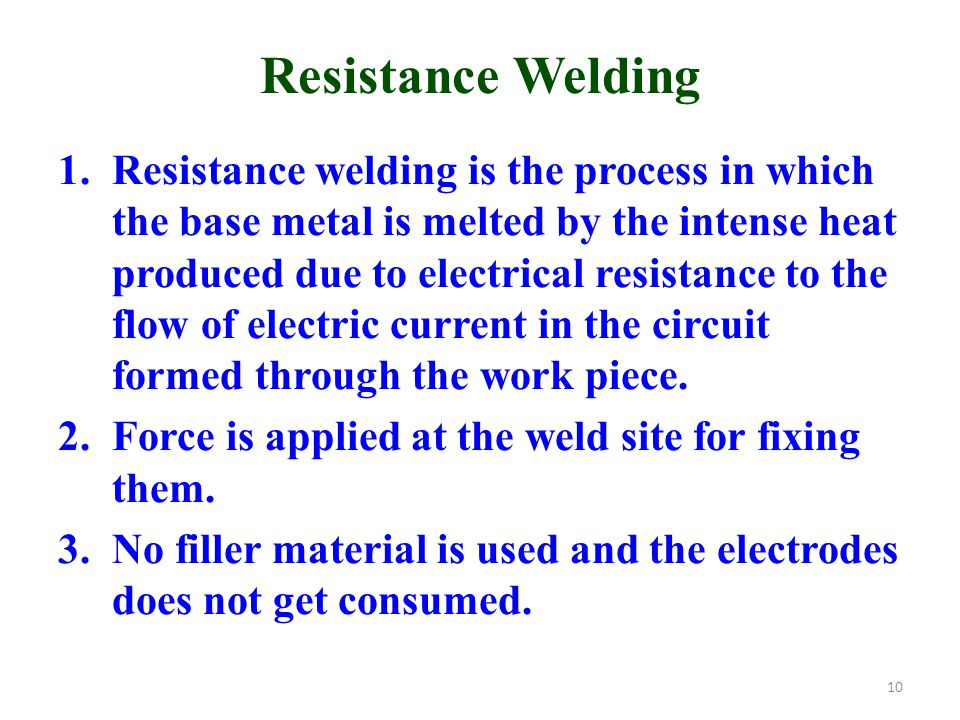 Resistance Welding 1.Resistance welding is the process in which the base metal is melted by the intense heat produced due to electrical resistance to