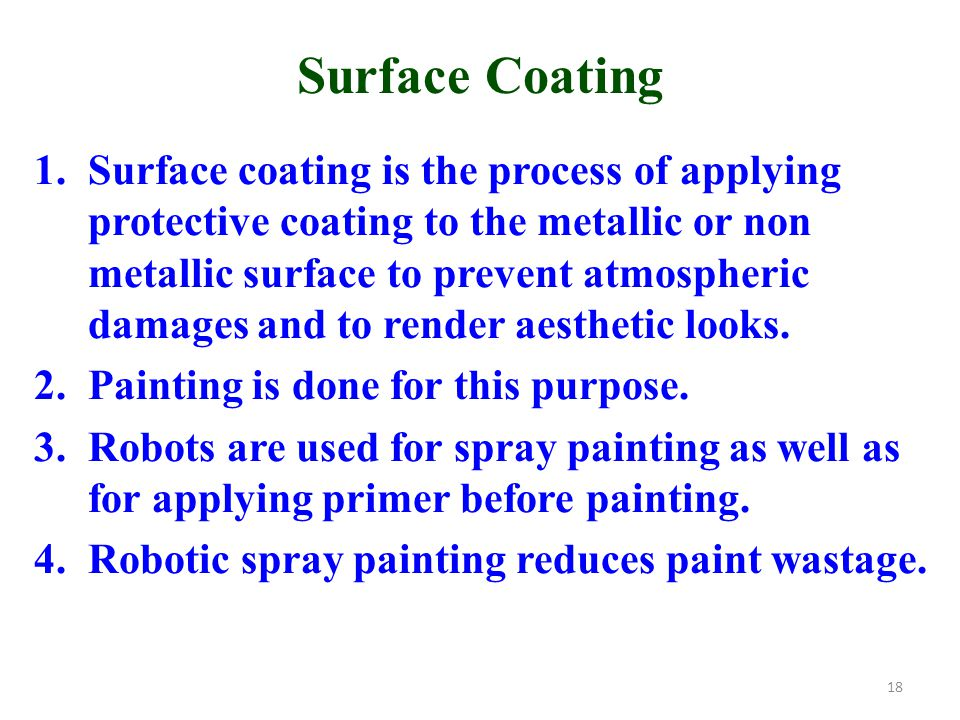 Surface Coating 1.Surface coating is the process of applying protective coating to the metallic or non metallic surface to prevent atmospheric damages and to render aesthetic looks.