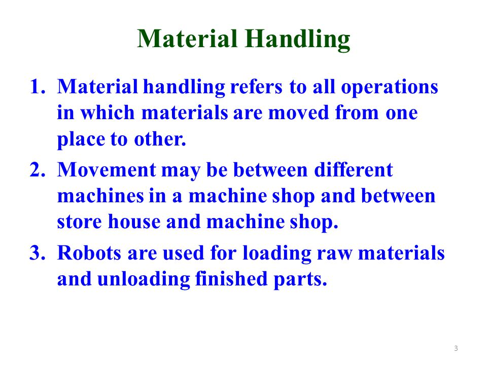 Material Handling 1.Material handling refers to all operations in which materials are moved from one place to other. 2.Movement may be between differe