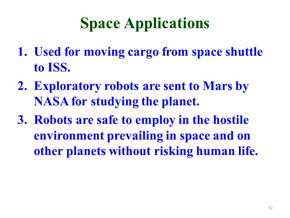 Space Applications 1.Used for moving cargo from space shuttle to ISS.