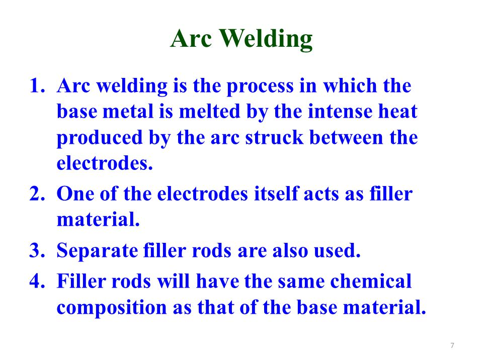 Arc Welding 1.Arc welding is the process in which the base metal is melted by the intense heat produced by the arc struck between the electrodes.