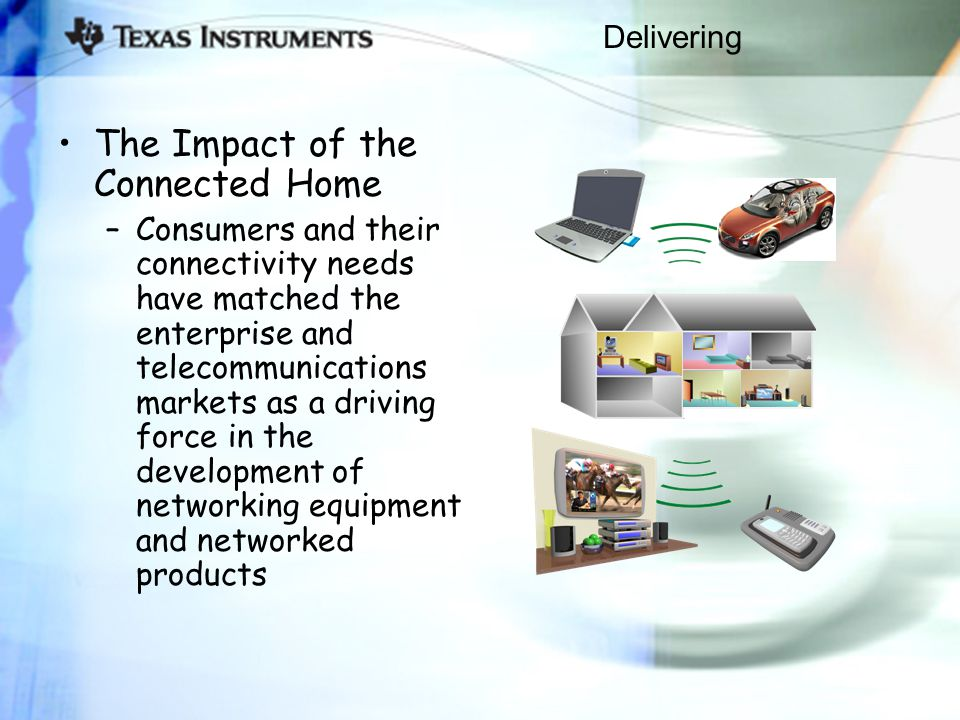 Delivering The Impact of the Connected Home –Consumers and their connectivity needs have matched the enterprise and telecommunications markets as a dr