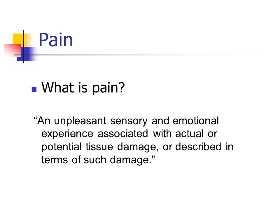 Pain What is pain.