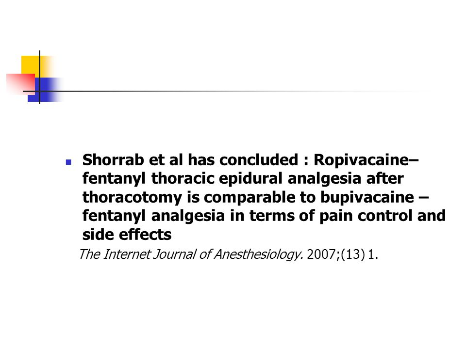 Shorrab et al has concluded : Ropivacaine– fentanyl thoracic epidural analgesia after thoracotomy is comparable to bupivacaine – fentanyl analgesia in
