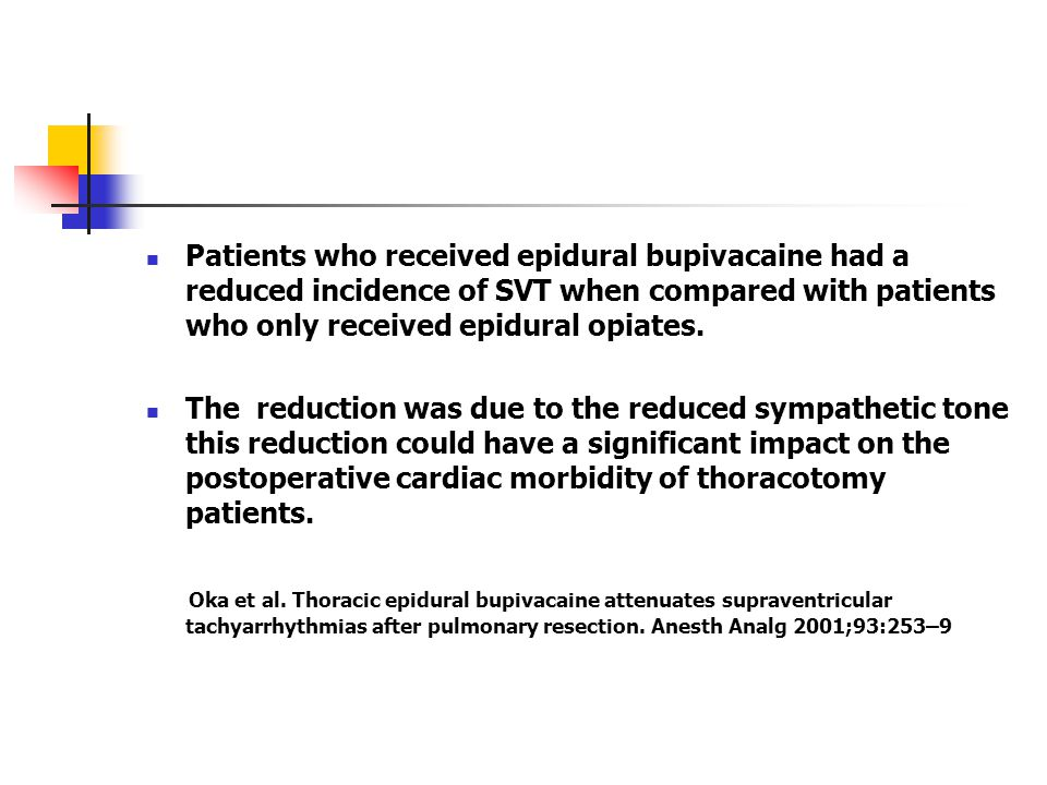 Patients who received epidural bupivacaine had a reduced incidence of SVT when compared with patients who only received epidural opiates.