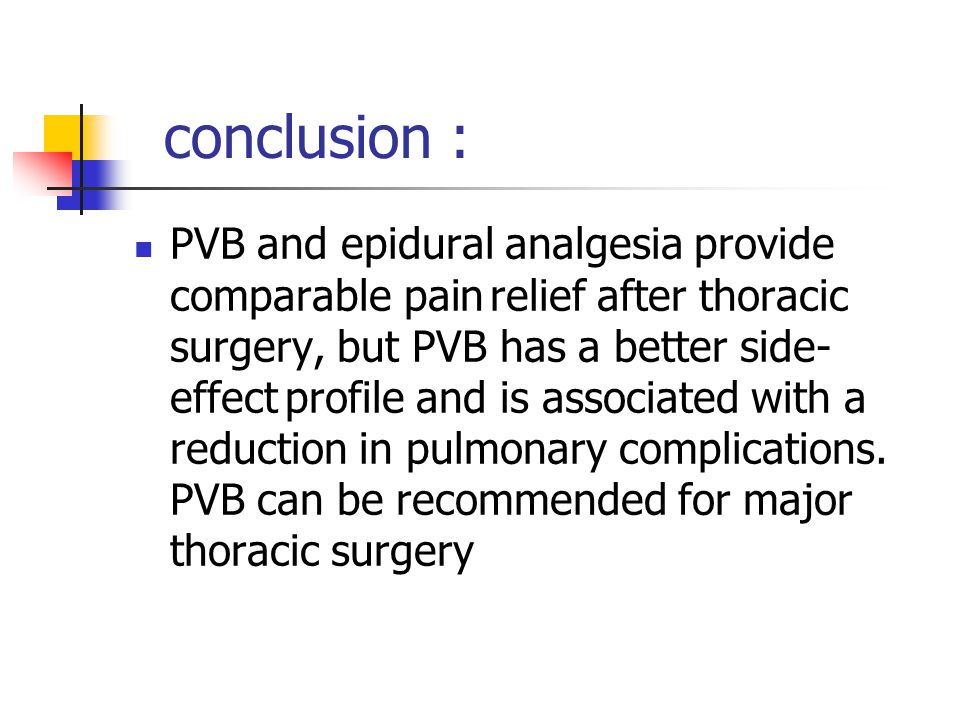 conclusion : PVB and epidural analgesia provide comparable pain relief after thoracic surgery, but PVB has a better side- effect profile and is associ