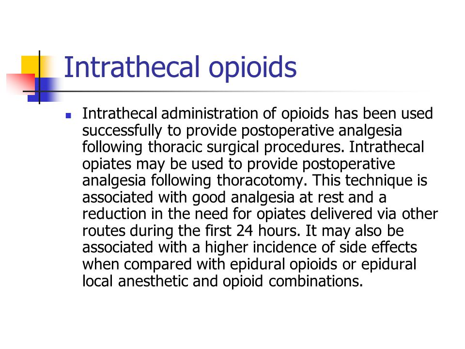 Intrathecal opioids Intrathecal administration of opioids has been used successfully to provide postoperative analgesia following thoracic surgical pr