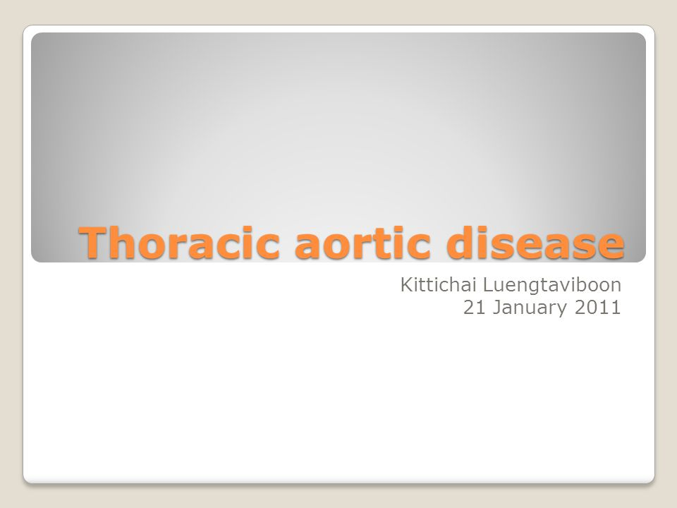 Thoracic aortic disease Kittichai Luengtaviboon 21 January 2011