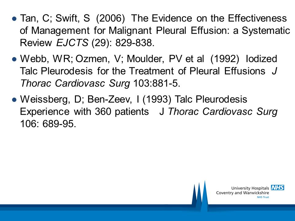 ● Tan, C; Swift, S (2006) The Evidence on the Effectiveness of Management for Malignant Pleural Effusion: a Systematic Review EJCTS (29): 829-838.