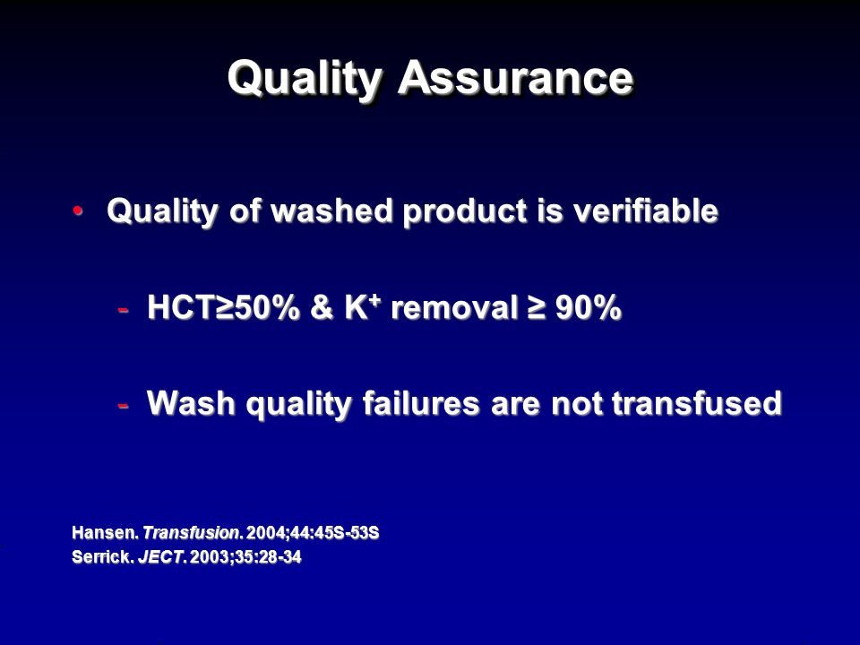 Quality Assurance Quality of washed product is verifiableQuality of washed product is verifiable -HCT≥50% & K + removal ≥ 90% -Wash quality failures a
