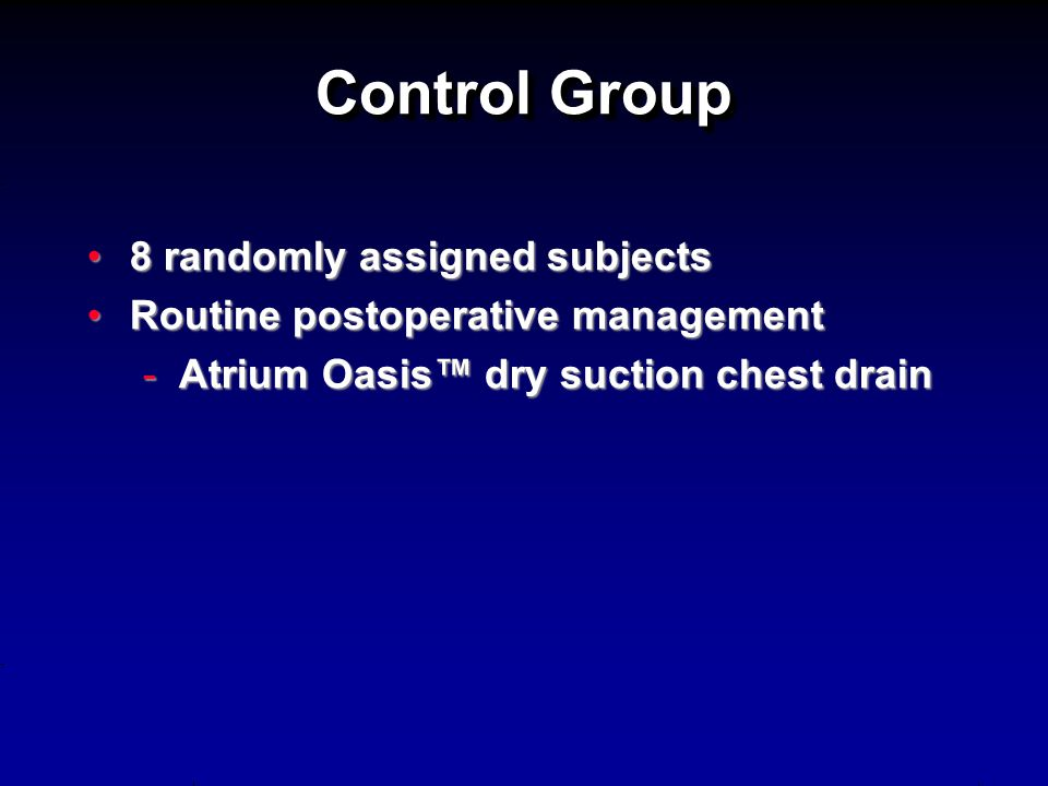 Control Group 8 randomly assigned subjects8 randomly assigned subjects Routine postoperative managementRoutine postoperative management -Atrium Oasis™