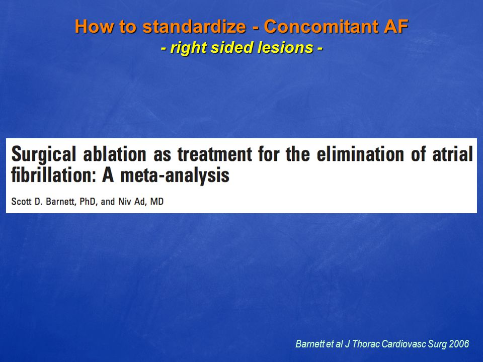 How to standardize - Concomitant AF - right sided lesions - Barnett et al J Thorac Cardiovasc Surg 2006