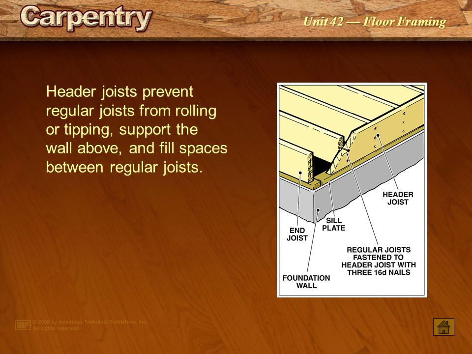 Unit 42 — Floor Framing Allowable floor joist spans are based on the lumber species and grade, and joist size and spacing.
