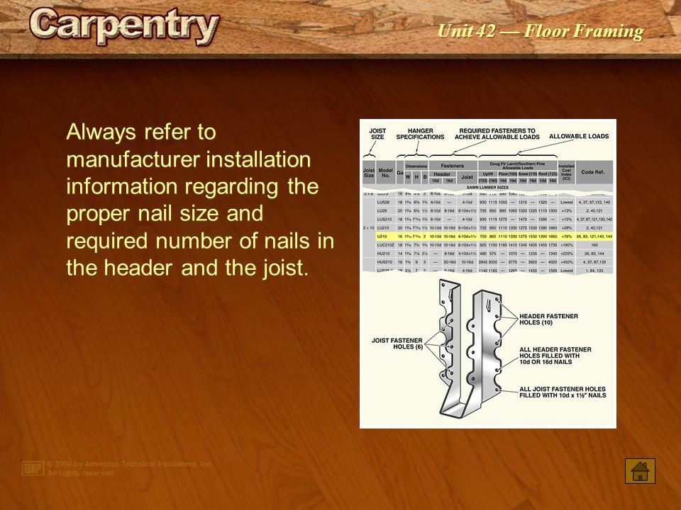 Unit 42 — Floor Framing Double-shear joist hangers provide greater strength than standard joist hangers.