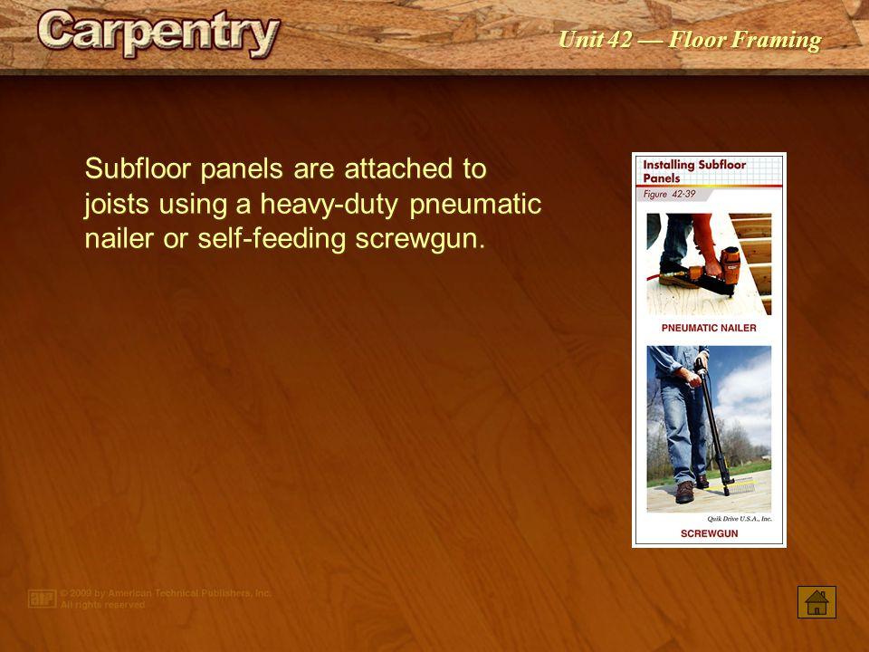 Unit 42 — Floor Framing Deformed-shank nails or deck screws fasten the subfloor to the joists.