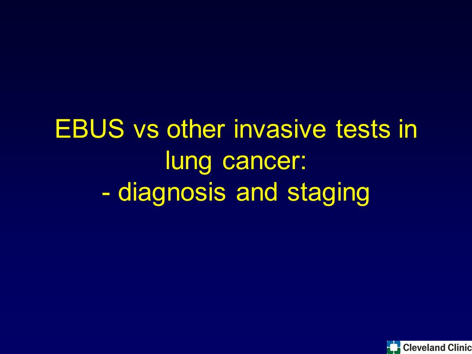 EBUS vs other invasive tests in lung cancer: - diagnosis and staging