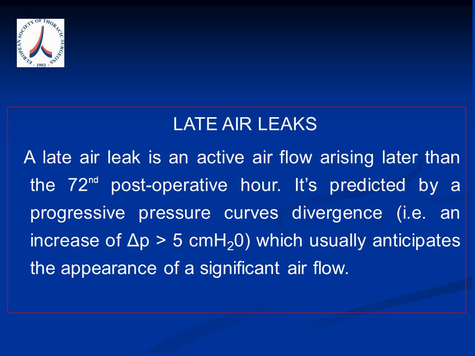 LATE AIR LEAKS A late air leak is an active air flow arising later than the 72 nd post-operative hour.