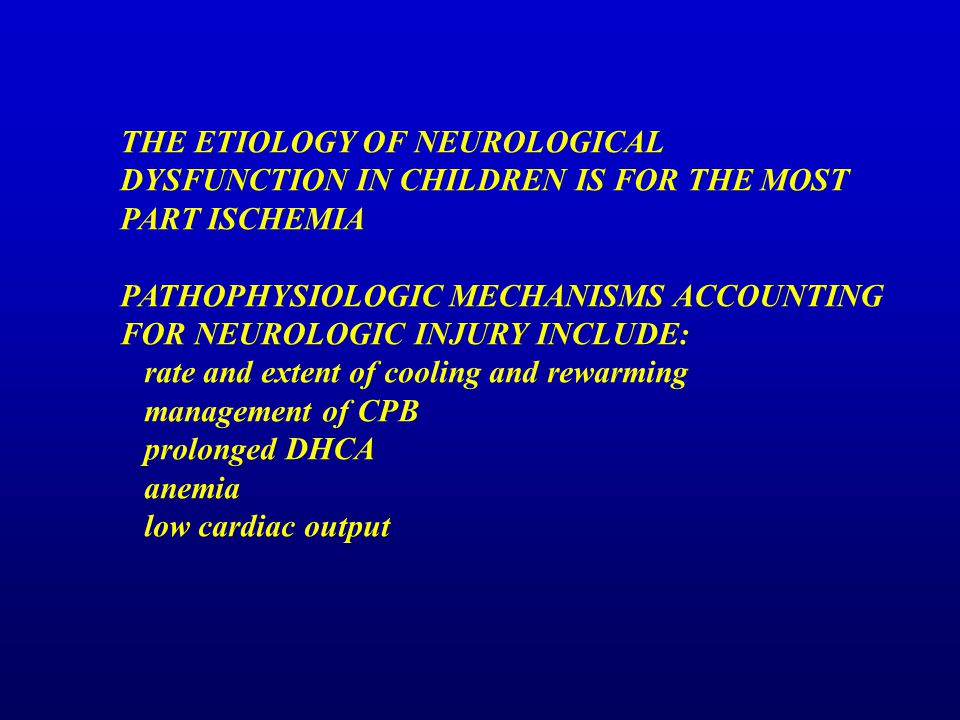 THE ETIOLOGY OF NEUROLOGICAL DYSFUNCTION IN CHILDREN IS FOR THE MOST PART ISCHEMIA PATHOPHYSIOLOGIC MECHANISMS ACCOUNTING FOR NEUROLOGIC INJURY INCLUD