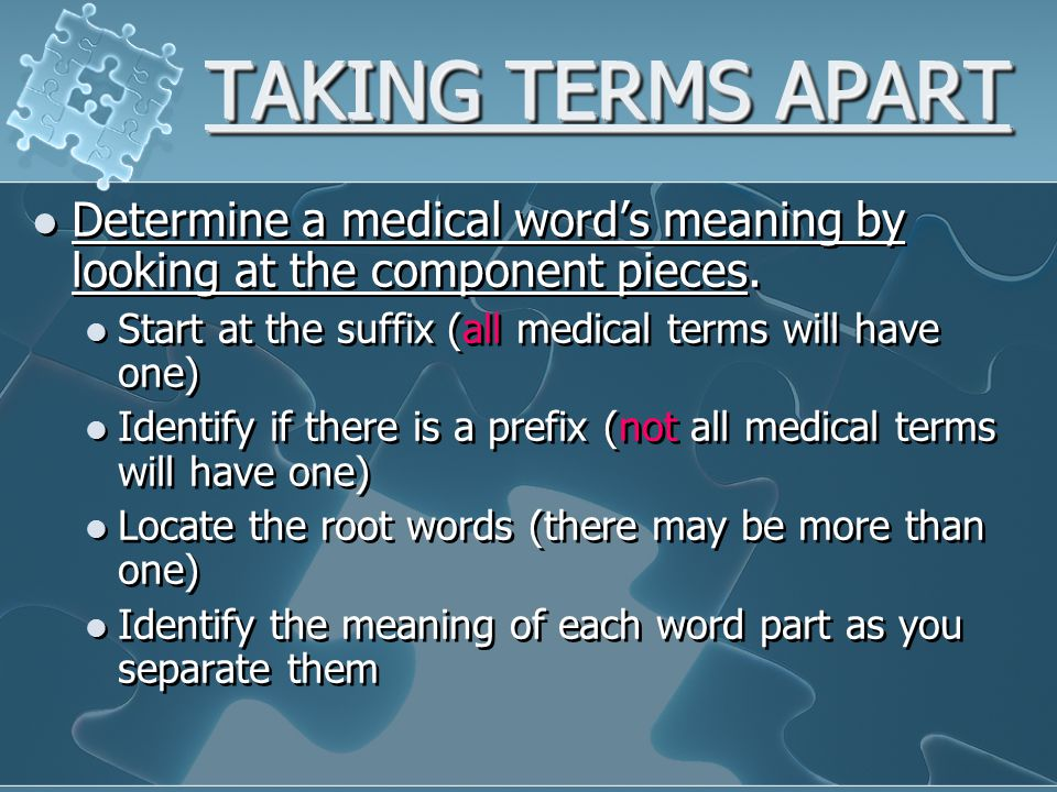 TAKING TERMS APART Determine a medical word's meaning by looking at the component pieces.