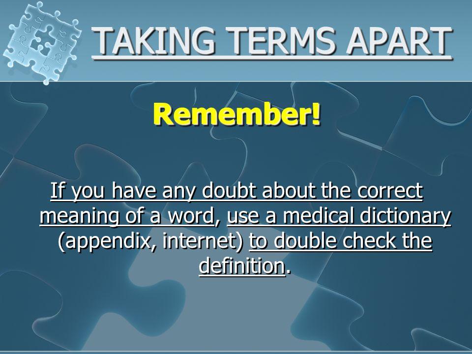 TAKING TERMS APART Remember.