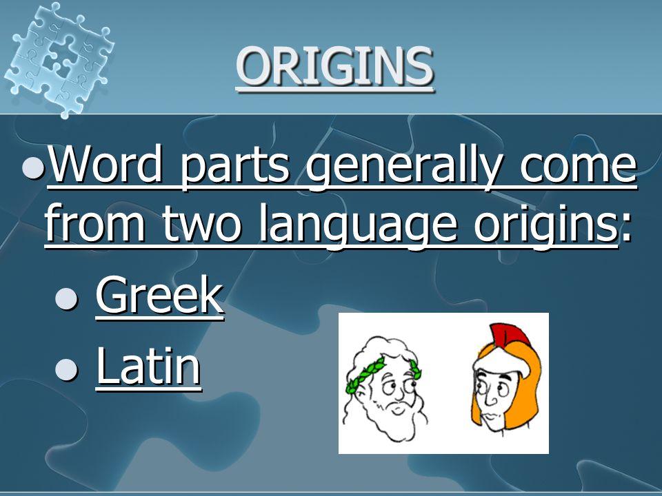 ORIGINSORIGINS Word parts generally come from two language origins: Greek Latin Word parts generally come from two language origins: Greek Latin