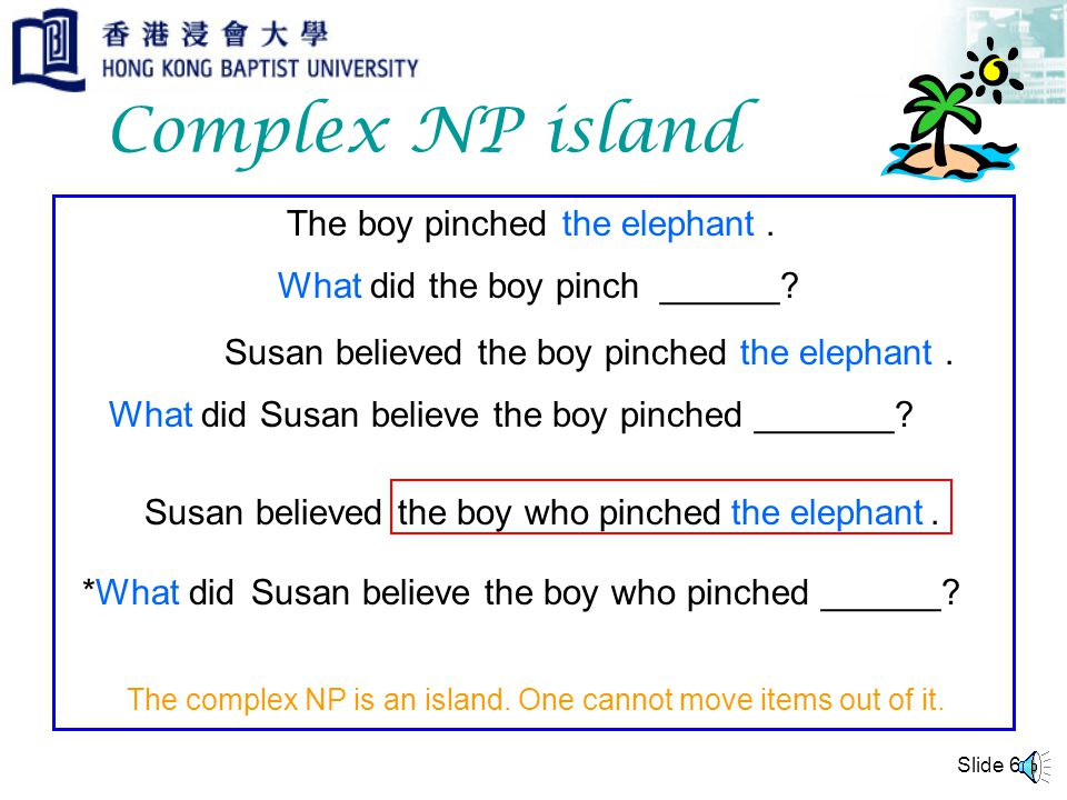 Slide 5 Complex NP The boy who pinched the elephant