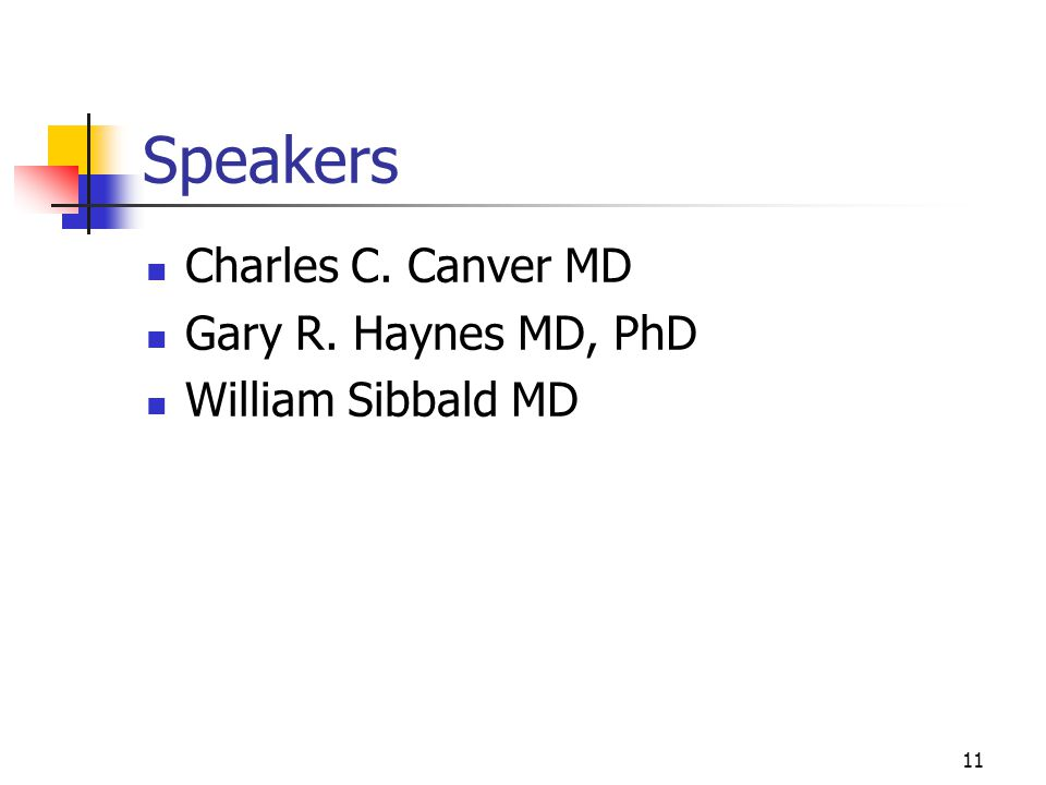 11 Speakers Charles C. Canver MD Gary R. Haynes MD, PhD William Sibbald MD