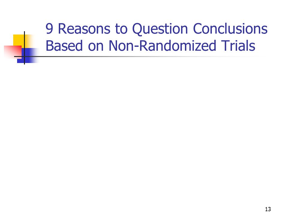13 9 Reasons to Question Conclusions Based on Non-Randomized Trials