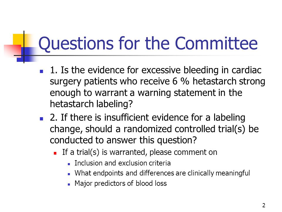 2 Questions for the Committee 1. Is the evidence for excessive bleeding in cardiac surgery patients who receive 6 % hetastarch strong enough to warran