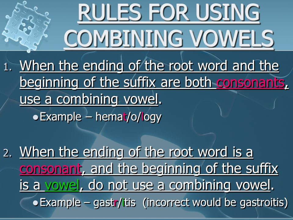 RULES FOR USING COMBINING VOWELS 1. When the ending of the root word and the beginning of the suffix are both consonants, use a combining vowel. Examp