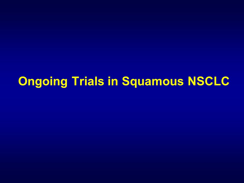 Ongoing Trials in Squamous NSCLC