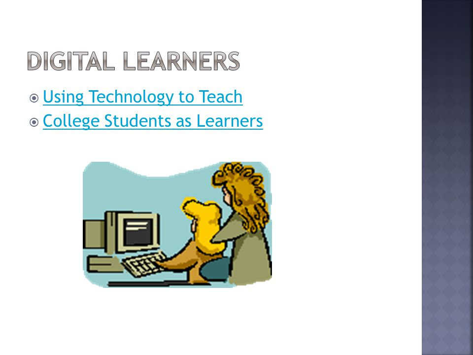  Using Technology to Teach Using Technology to Teach  College Students as Learners College Students as Learners