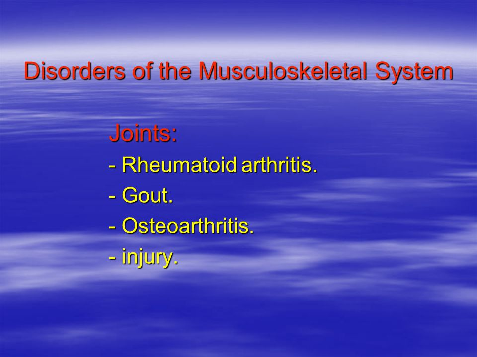 Disorders of the Musculoskeletal System Joints: - Rheumatoid arthritis.