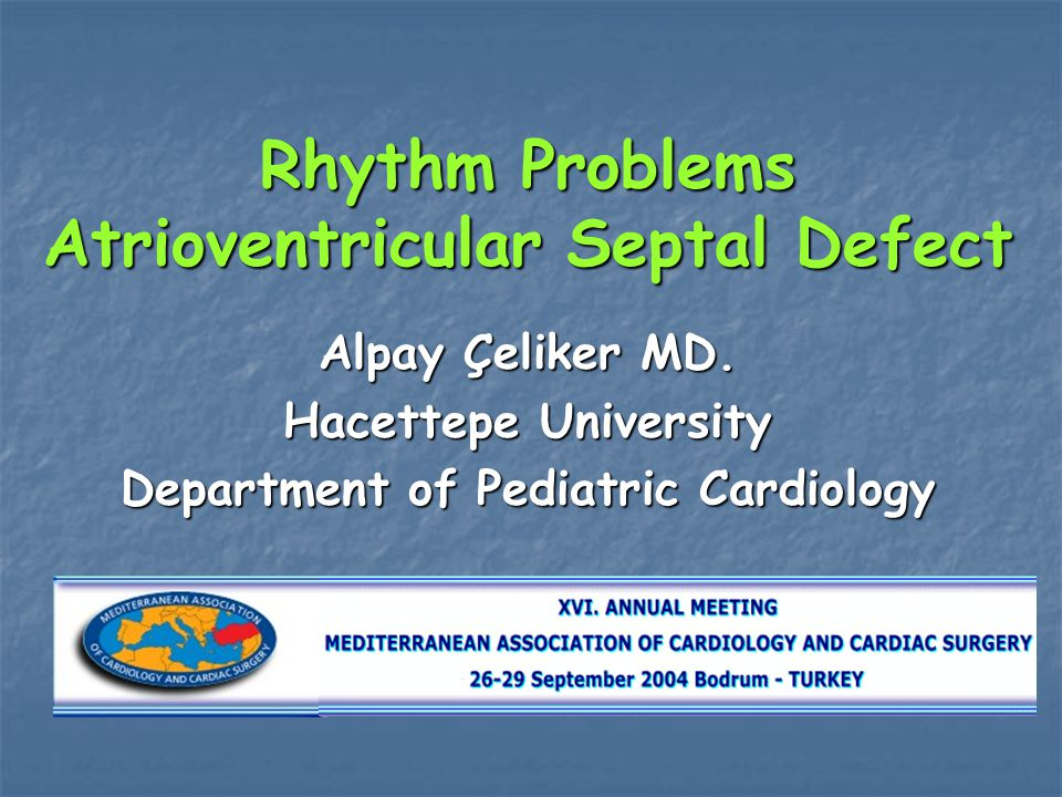 Rhythm Problems Atrioventricular Septal Defect Alpay Çeliker MD.