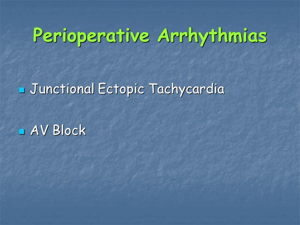 Perioperative Arrhythmias Junctional Ectopic Tachycardia Junctional Ectopic Tachycardia AV Block AV Block
