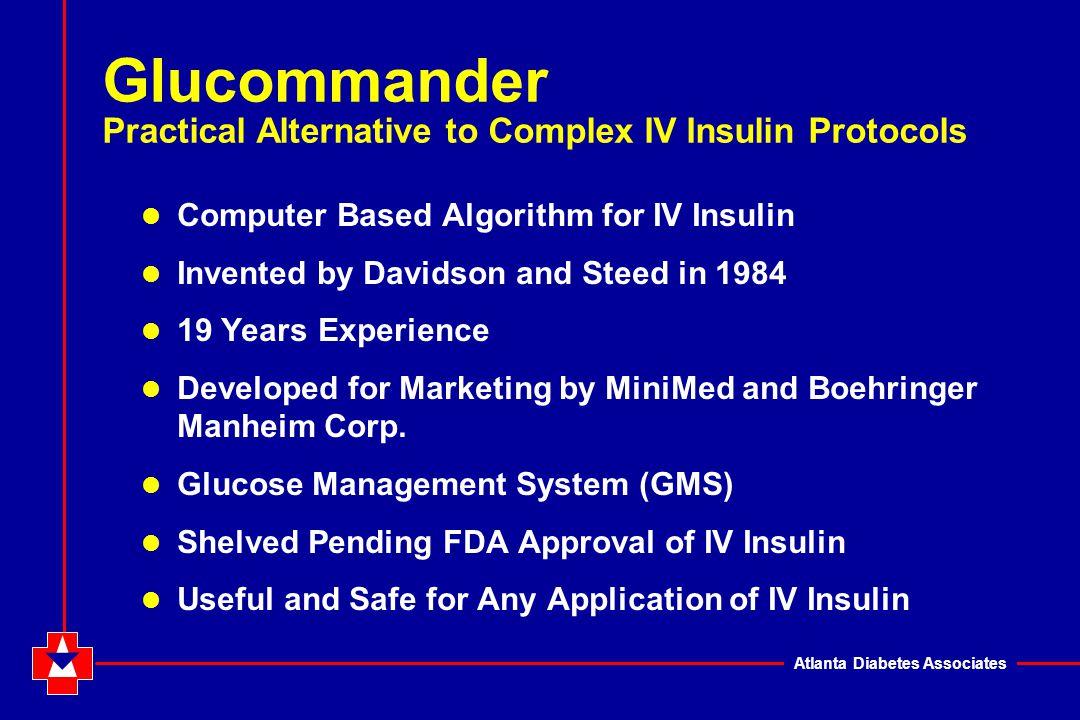 Atlanta Diabetes Associates Insulin Units / Hour Glucose mgm / dl Glucommander 33 u ADA 38 u IV DRIP 38 u MARKOVITZ 33 u Glucommander Similar Systems Features in Common Early high dose Decrease in parallel with BG End up at common dose Similar total dose