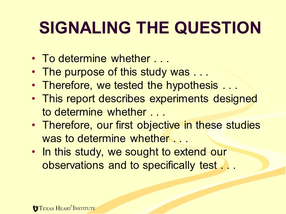 SIGNALING THE QUESTION To determine whether...The purpose of this study was...