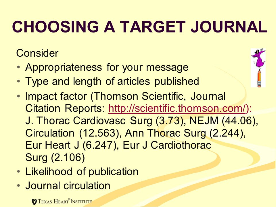 CHOOSING A TARGET JOURNAL Consider Appropriateness for your message Type and length of articles published Impact factor (Thomson Scientific, Journal Citation Reports: http://scientific.thomson.com/):http://scientific.thomson.com/ J.