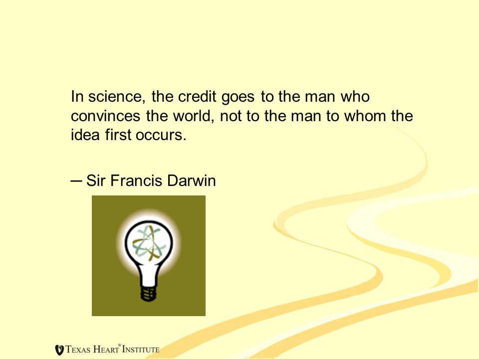 In science, the credit goes to the man who convinces the world, not to the man to whom the idea first occurs.