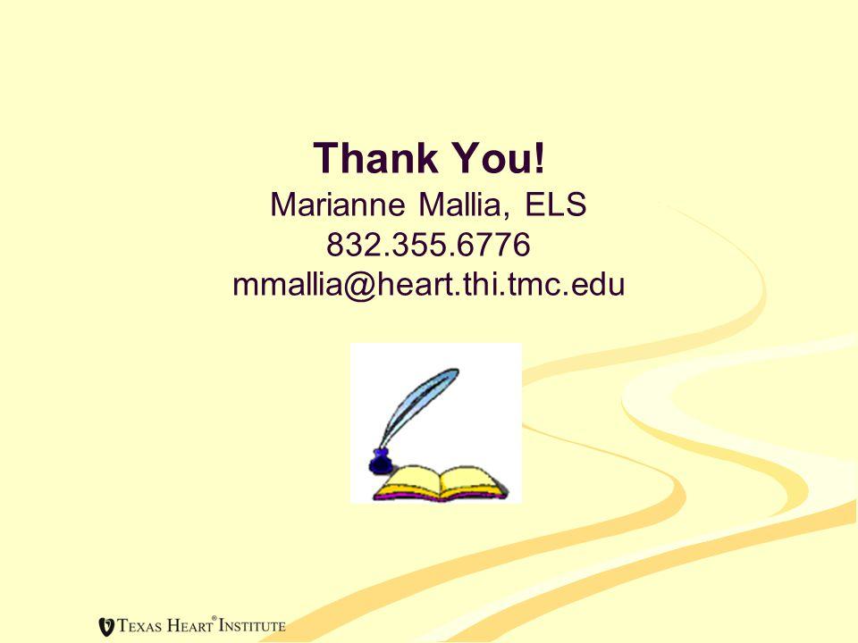 Thank You! Marianne Mallia, ELS 832.355.6776 mmallia@heart.thi.tmc.edu