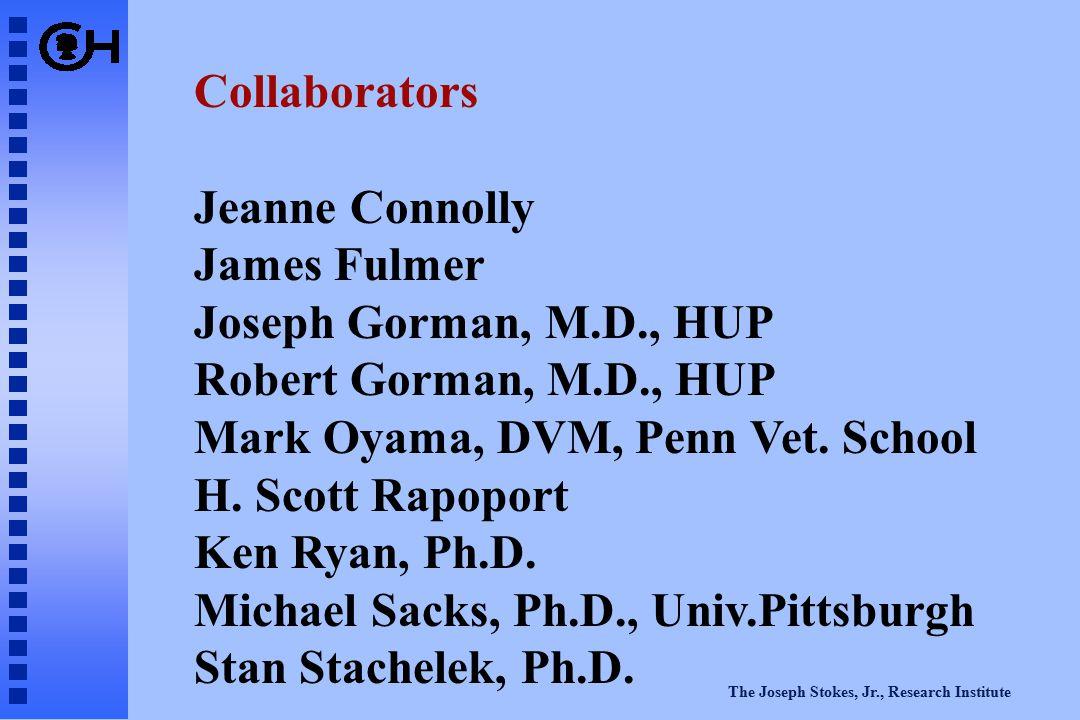 The Joseph Stokes, Jr., Research Institute Collaborators Jeanne Connolly James Fulmer Joseph Gorman, M.D., HUP Robert Gorman, M.D., HUP Mark Oyama, DVM, Penn Vet.