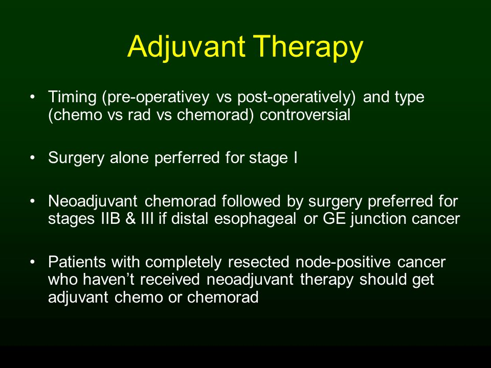 Adjuvant Therapy Timing (pre-operativey vs post-operatively) and type (chemo vs rad vs chemorad) controversial Surgery alone perferred for stage I Neo