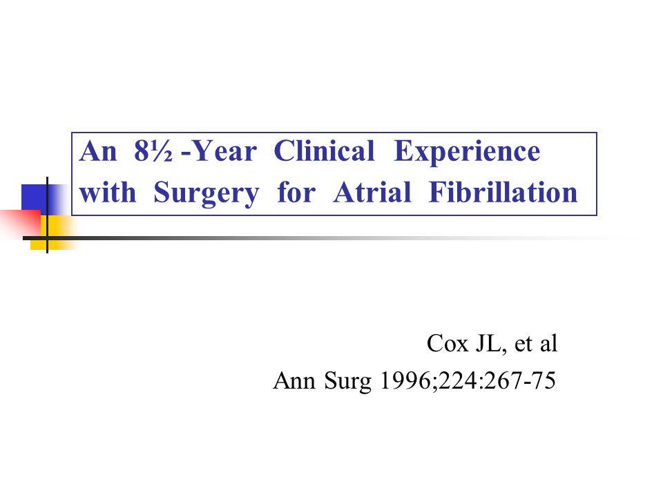 Methods  Sept 1987 - March 1999  306 pts w/ the maze procedure  paroxysmal (intermittent) AF ; 61 % chronic (continuous) AF ; 39 % chronic (continuous) AF ; 39 % JTCVS 1999;188:833