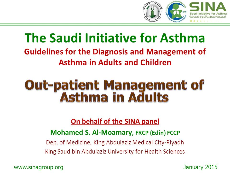 www.sinagroup.org January 2015 The Saudi Initiative for Asthma Guidelines for the Diagnosis and Management of Asthma in Adults and Children On behalf