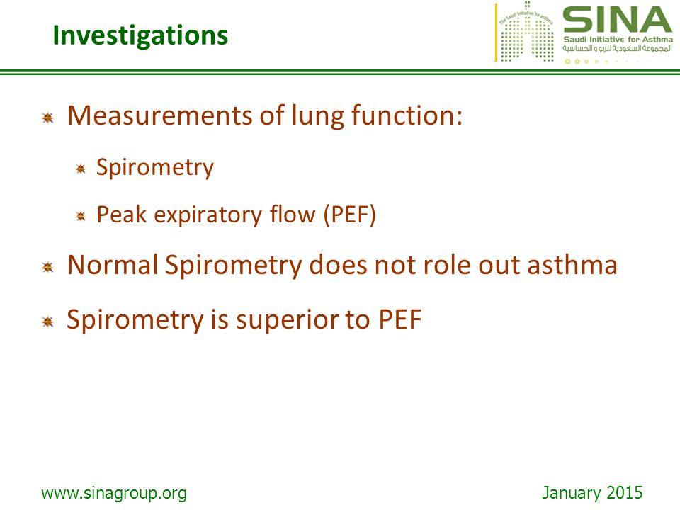 www.sinagroup.org January 2015 Investigations Measurements of lung function: Spirometry Peak expiratory flow (PEF) Normal Spirometry does not role out