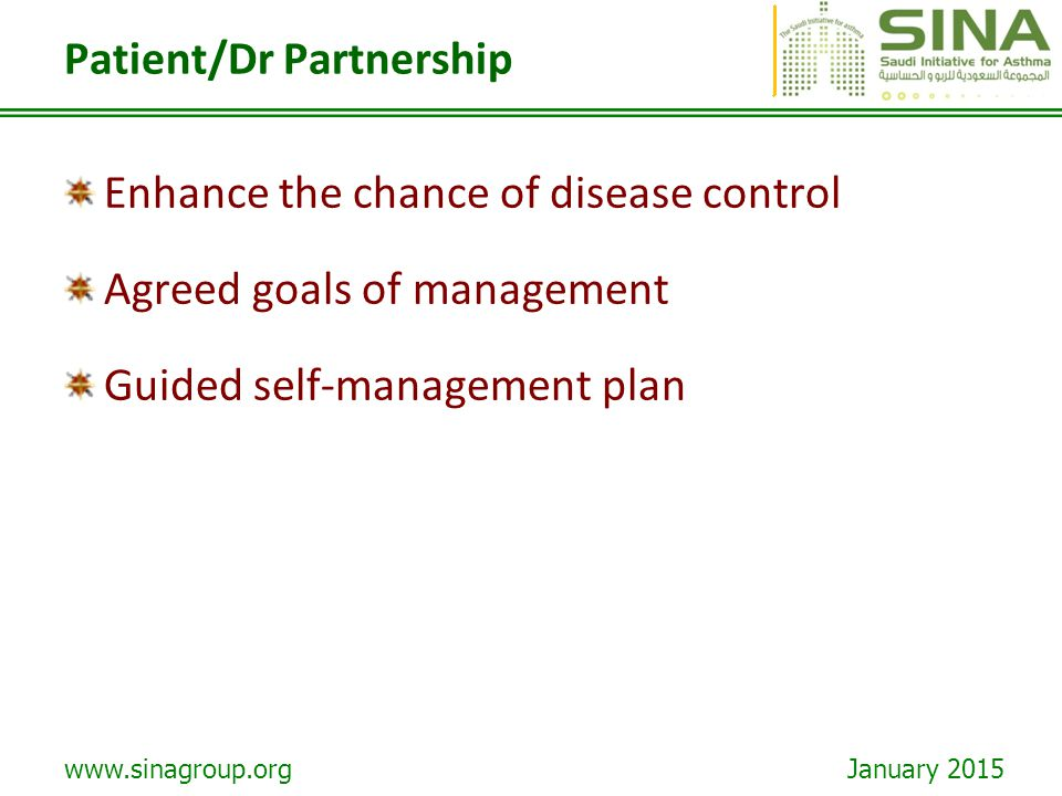 www.sinagroup.org January 2015 Patient/Dr Partnership Enhance the chance of disease control Agreed goals of management Guided self-management plan