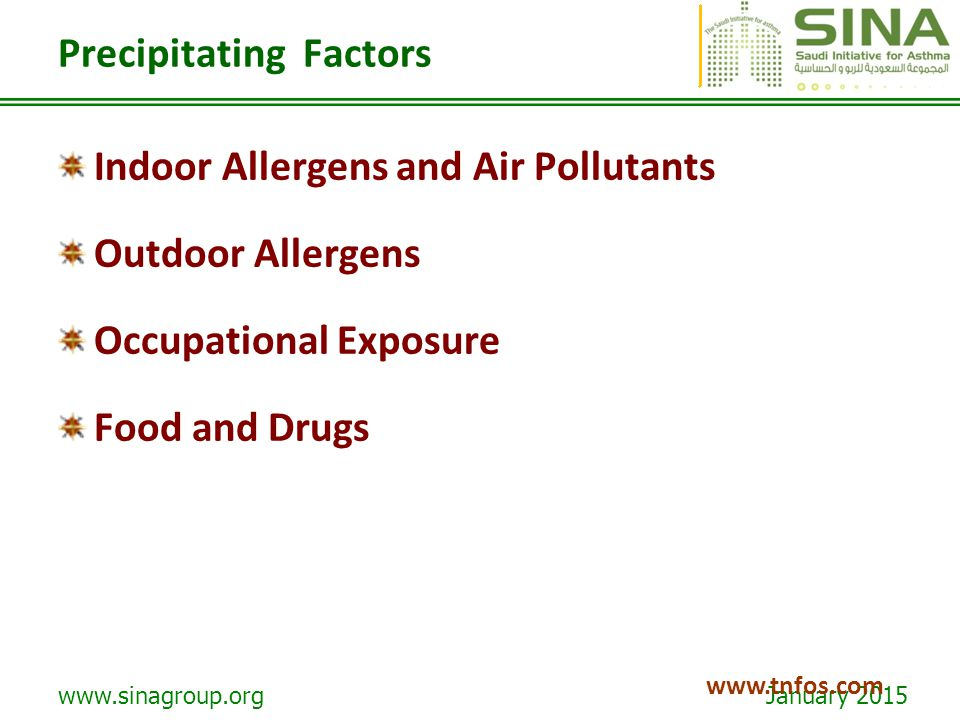 www.sinagroup.org January 2015 www.tnfos.com Precipitating Factors Indoor Allergens and Air Pollutants Outdoor Allergens Occupational Exposure Food an