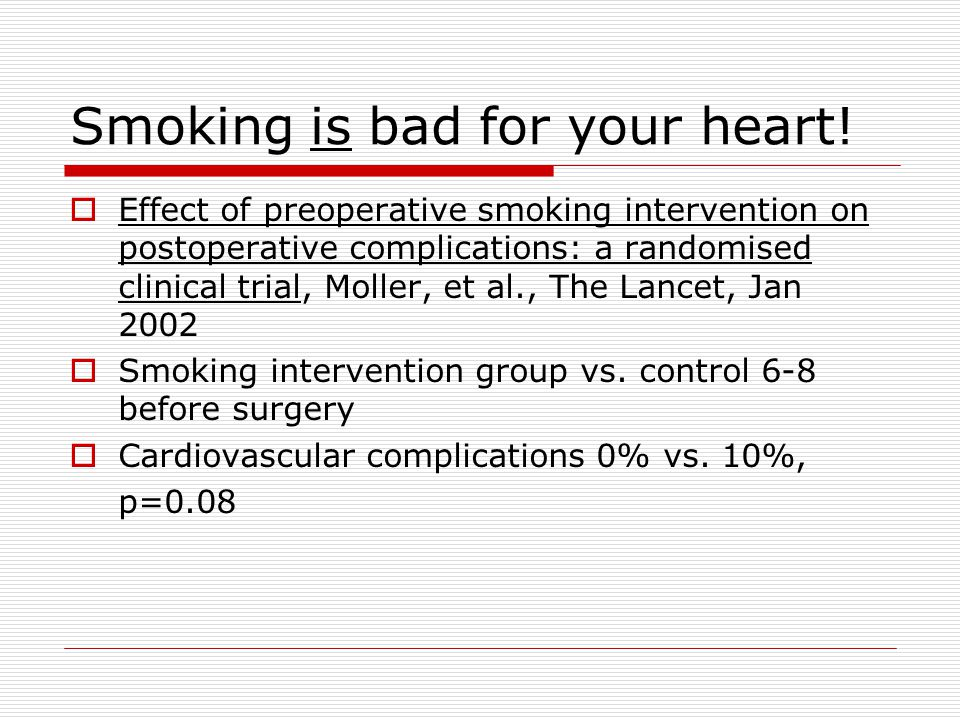 Smoking is bad for your heart.
