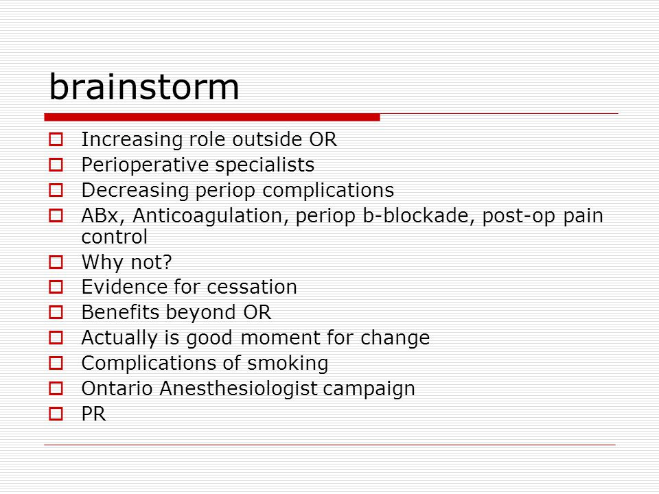 brainstorm  Increasing role outside OR  Perioperative specialists  Decreasing periop complications  ABx, Anticoagulation, periop b-blockade, post-op pain control  Why not.
